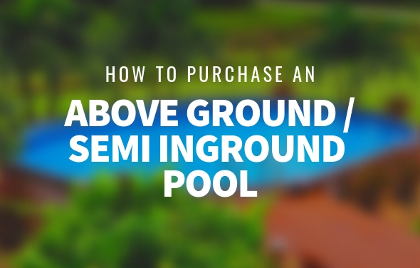 How to Purchase an Above Ground Pool or Semi Inground Pool