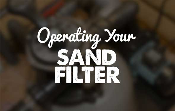 Operating Your Sand Filter The Pool Factory