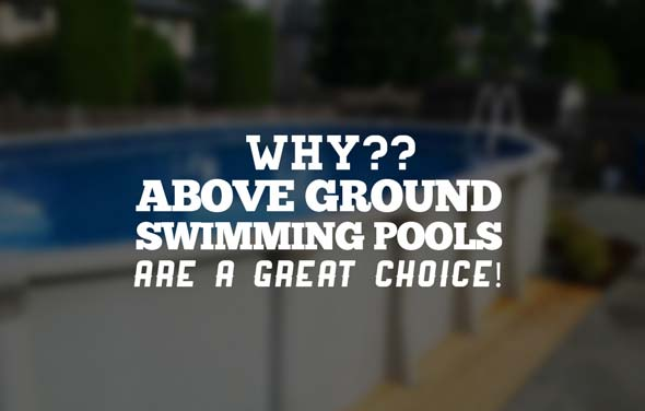 Above Ground Swimming Pools – Are a Great Choice