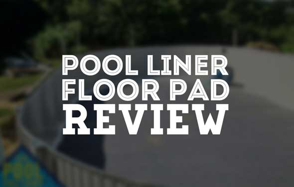 Pool Liner Floor Pad Review