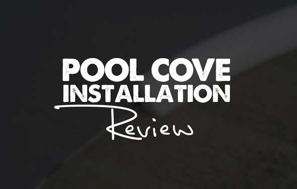 Pool Cove Installation - Product Review