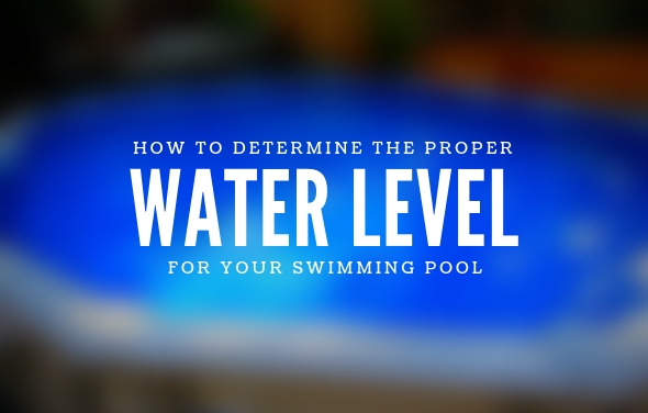 How To Determine the Proper Water Level In Your Pool
