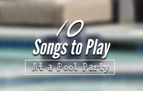 Songs to Play At a Pool Party