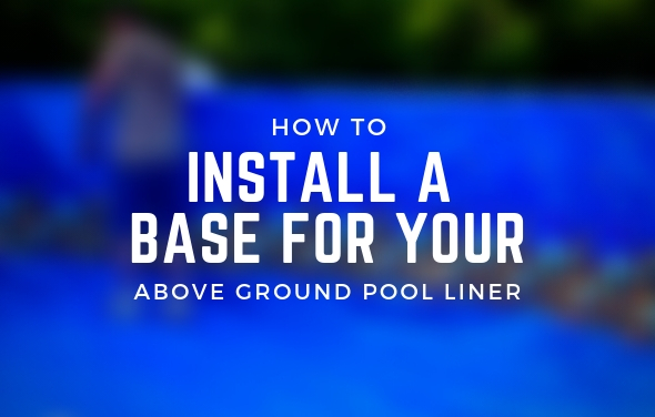 How to Install a Base For Your Above Ground Pool Liner