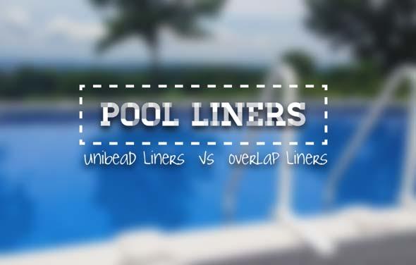 Pool Liner Comparison Unibead Liners Vs Overlap Liners