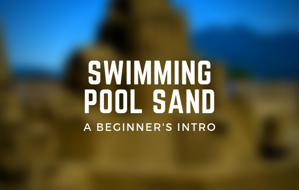 Swimming Pool Sand - A Beginner's Introduction