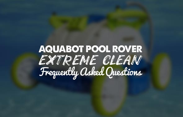 Aquabot Pool Rover Extreme Clean – Frequently Asked Questions