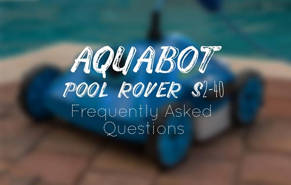 Aquabot Pool Rover S2-40 – Frequently Asked Questions