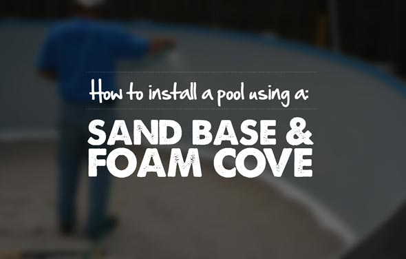 Installing a Pool with a Sand Base and Foam Cove