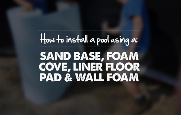How to install a pool using a sand base, foam cove, liner floor pad and wall foam