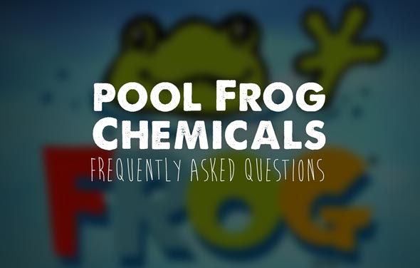 Pool Frog Chemicals - Frequently Asked Questions
