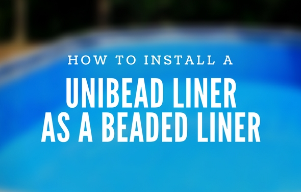 How to Install a UniBead Liner as a Beaded Liner