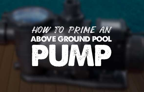 How to Prime an Above Ground Pool Pump