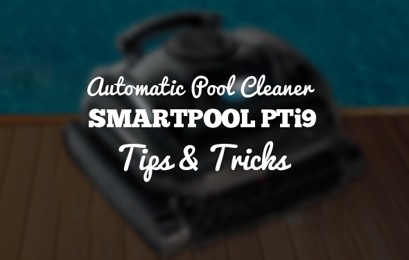 Automatic Pool Cleaner - Smartpool PT9i Tips & Tricks