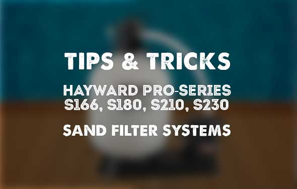 Sand Filter Systems for Hayward Pro-Series Tips & Tricks