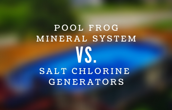 Pool Frog Mineral System vs. Salt Chlorine Generators
