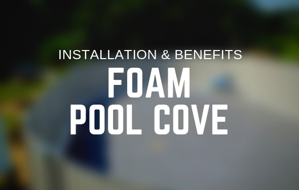Installation and Benefits of Foam Pool Cove