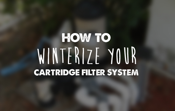 How to Winterize your Cartridge Filter System