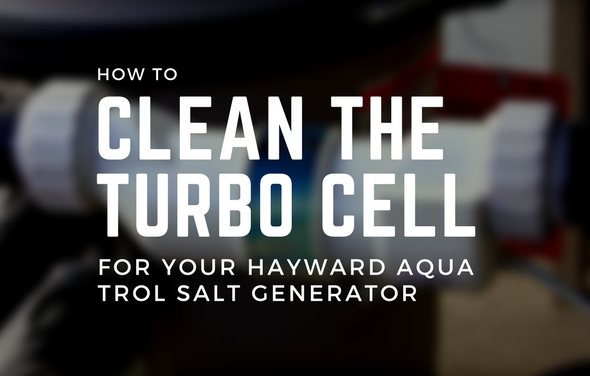 How to clean the Turbo Cell for your Hayward Aqua Trol Salt Generator