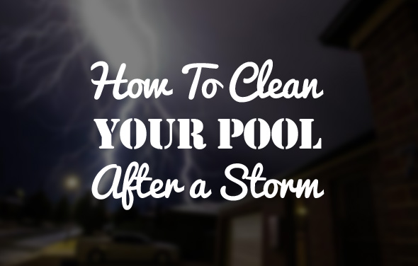 how-to-clean-your-pool-after-a-storm