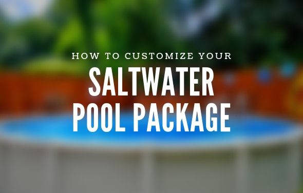 How to Customize Your Saltwater Pool Package