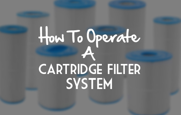 How to Operate a Cartridge Filter System