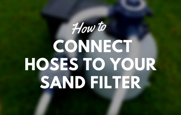 Connect Hoses to your Sand Filter