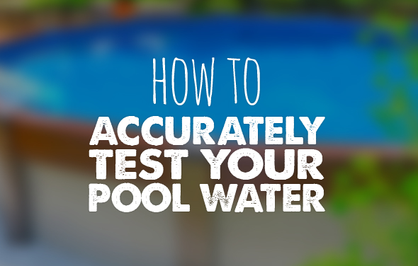 How to accurately test your pool water