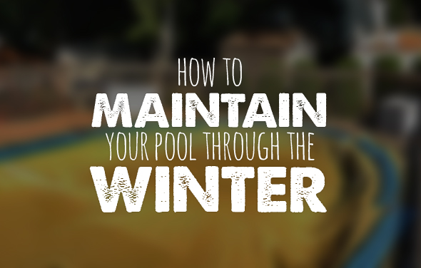 How to Maintain Your Pool Through the Winter
