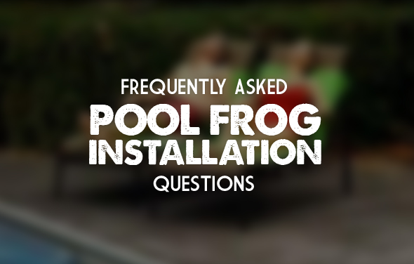 Frequently Asked Pool Frog Installation Questions
