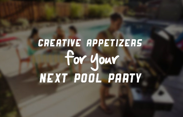 Creative Appetizers for Your Next Pool Party