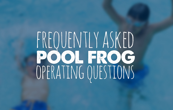 Frequently Asked Pool Frog Operating Questions