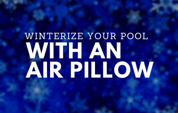 How To Winterize Your Swimming Pool With an Air Pillow
