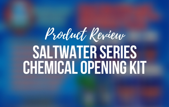 Saltwater Series Chemical Opening Kit - Product Review