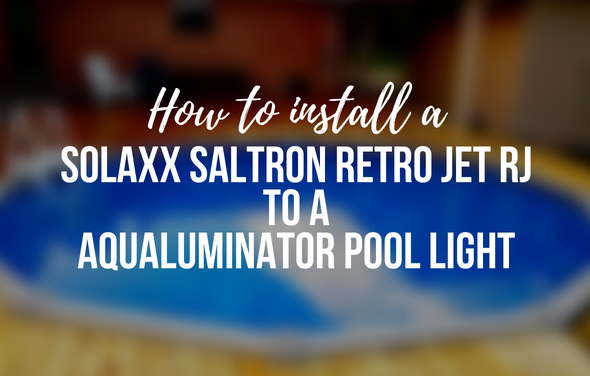 How To Install a Solaxx Saltron Retro Jet RJ to an Aqualuminator Pool Light