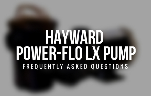 Hayward Power-Flo LX Pump FAQ