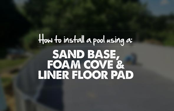 How to install a pool using a sand base, foam cove, and liner floor pad