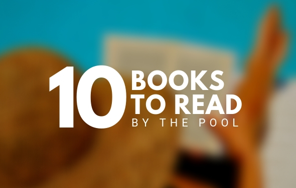 10 BOOKS TO READ BY THE POOL