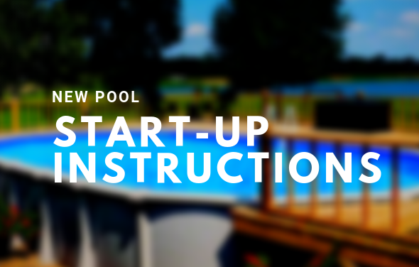 NEW POOL START-UP INSTRUCTIONS