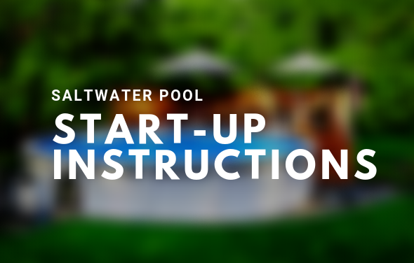 SALTWATER POOL START-UP INSTRUCTIONS